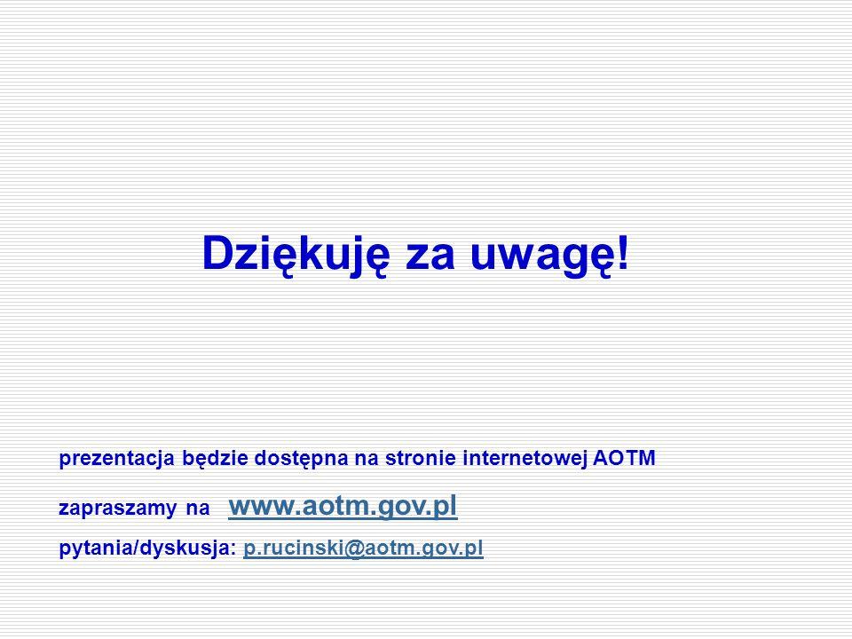 Dziękuję za uwagę! prezentacja będzie dostępna na stronie internetowej AOTM zapraszamy na www.aotm.gov.pl www.aotm.gov.pl pytania/dyskusja: p.rucinski
