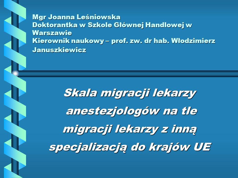 Mgr Joanna Leśniowska Doktorantka w Szkole Głównej Handlowej w Warszawie Kierownik naukowy – prof. zw. dr hab. Włodzimierz Januszkiewicz Skala migracj