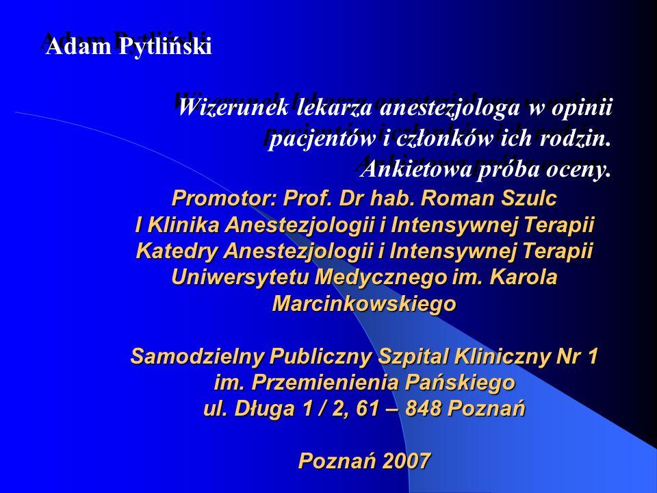 Promotor: Prof. Dr hab. Roman Szulc I Klinika Anestezjologii i Intensywnej Terapii Katedry Anestezjologii i Intensywnej Terapii Uniwersytetu Medyczneg