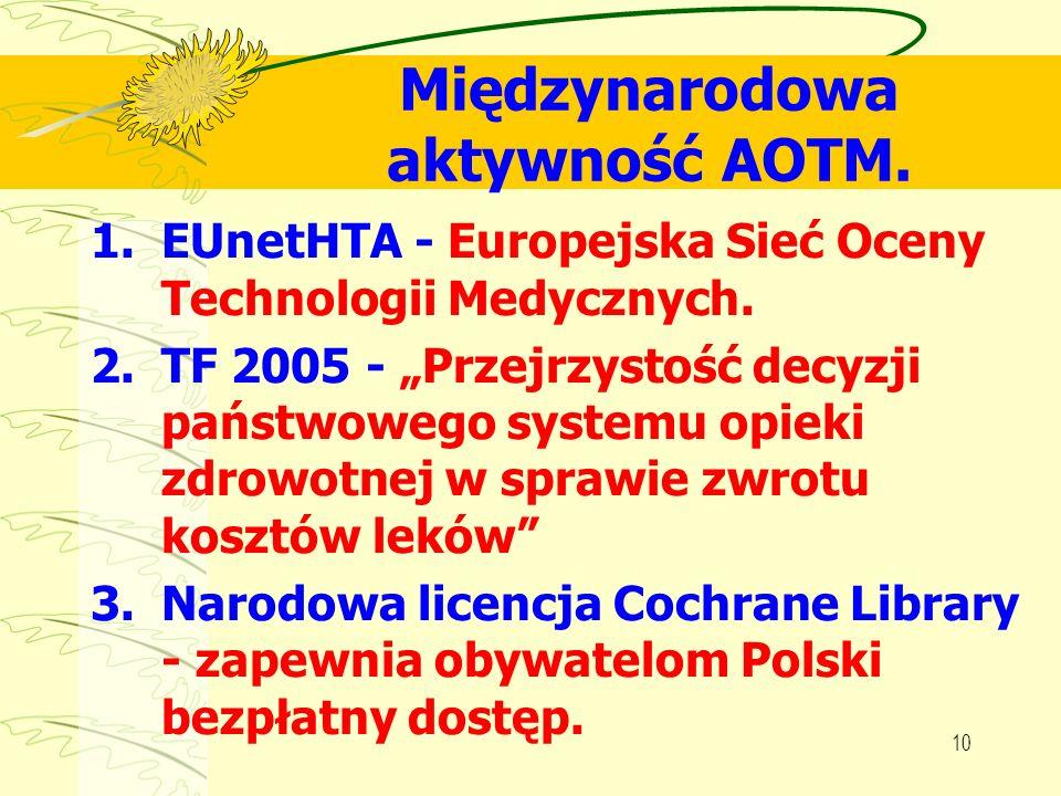 10 Międzynarodowa aktywność AOTM. 1.EUnetHTA - Europejska Sieć Oceny Technologii Medycznych. 2.TF 2005 - Przejrzystość decyzji państwowego systemu opi