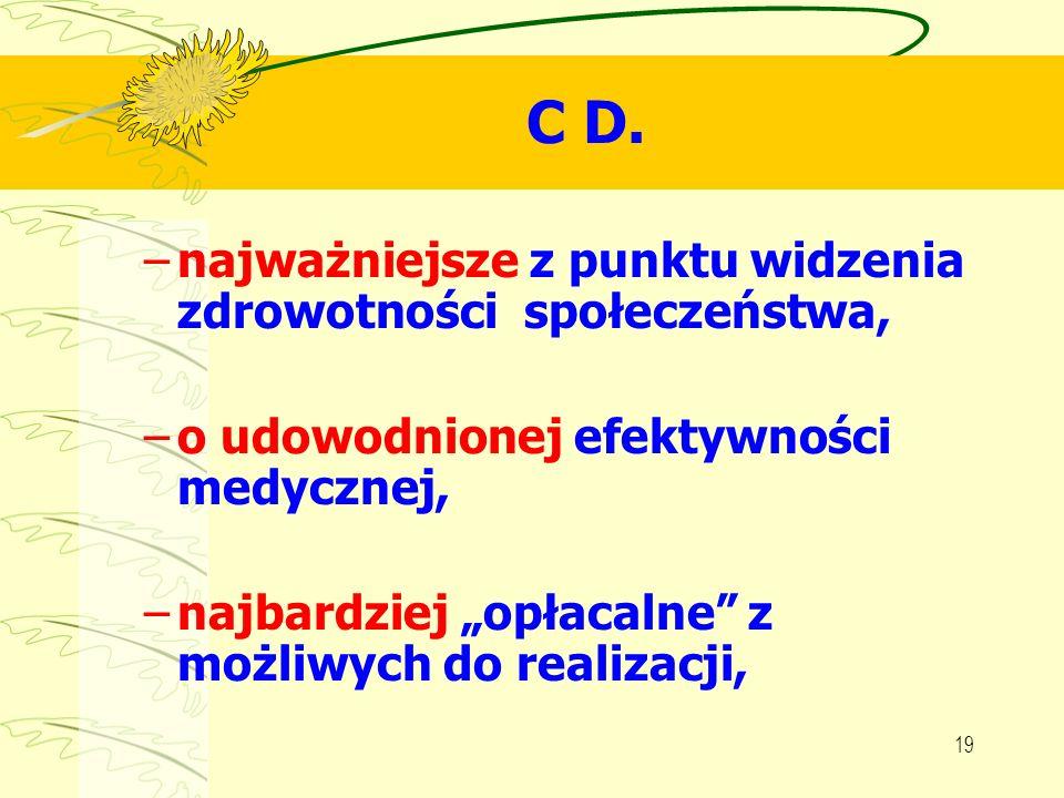 19 C D. –najważniejsze z punktu widzenia zdrowotności społeczeństwa, –o udowodnionej efektywności medycznej, –najbardziej opłacalne z możliwych do rea