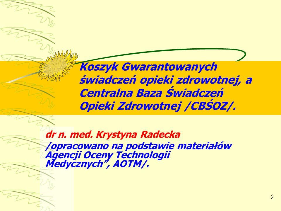 2 Koszyk Gwarantowanych świadczeń opieki zdrowotnej, a Centralna Baza Świadczeń Opieki Zdrowotnej /CBŚOZ/. dr n. med. Krystyna Radecka /opracowano na