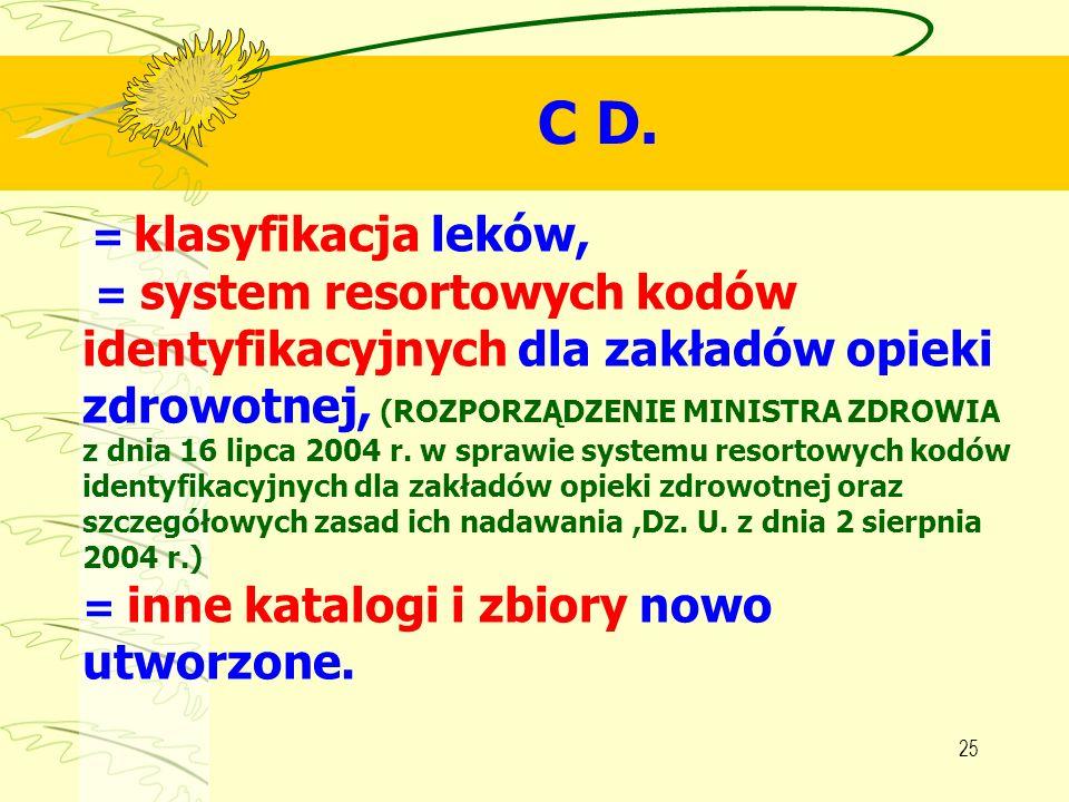 25 C D. = klasyfikacja leków, = system resortowych kodów identyfikacyjnych dla zakładów opieki zdrowotnej, (ROZPORZĄDZENIE MINISTRA ZDROWIA z dnia 16