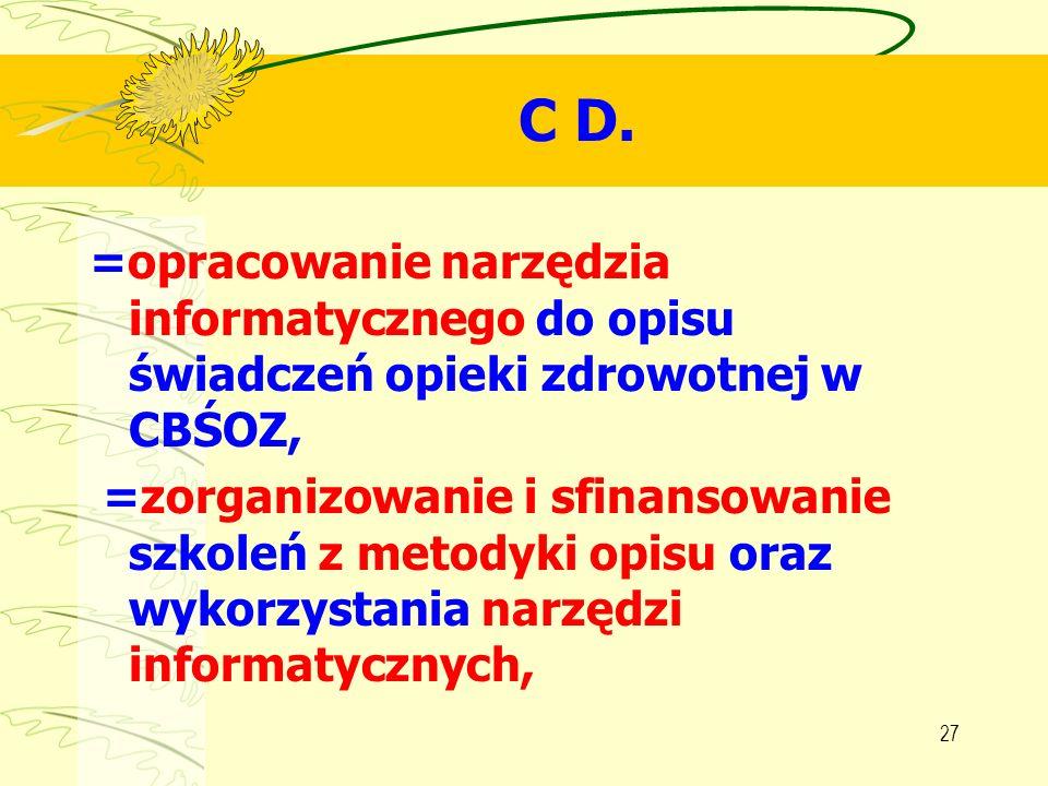 27 C D. =opracowanie narzędzia informatycznego do opisu świadczeń opieki zdrowotnej w CBŚOZ, =zorganizowanie i sfinansowanie szkoleń z metodyki opisu