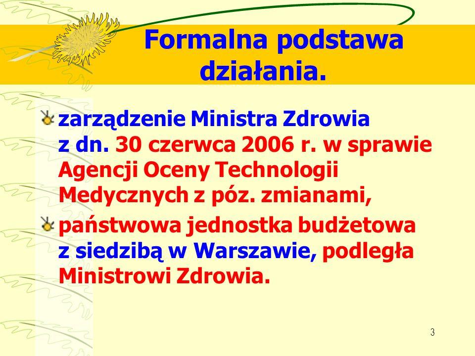 3 Formalna podstawa działania. zarządzenie Ministra Zdrowia z dn. 30 czerwca 2006 r. w sprawie Agencji Oceny Technologii Medycznych z póz. zmianami, p