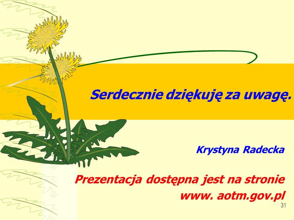 31 Serdecznie dziękuję za uwagę. Krystyna Radecka Prezentacja dostępna jest na stronie www. aotm.gov.pl