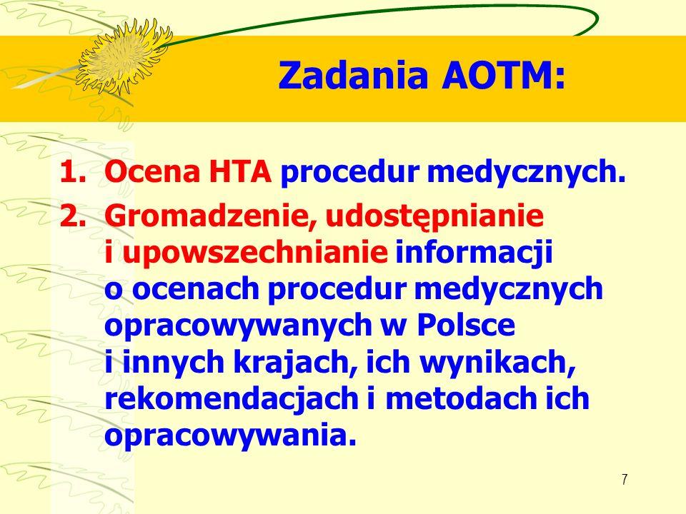 7 Zadania AOTM: 1.Ocena HTA procedur medycznych. 2.Gromadzenie, udostępnianie i upowszechnianie informacji o ocenach procedur medycznych opracowywanyc
