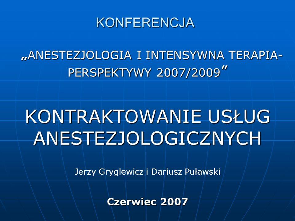 ANESTEZJOLOGIA I INTENSYWNA TERAPIA- PERSPEKTYWY 2007/2009ANESTEZJOLOGIA I INTENSYWNA TERAPIA- PERSPEKTYWY 2007/2009 KONTRAKTOWANIE USŁUG ANESTEZJOLOG