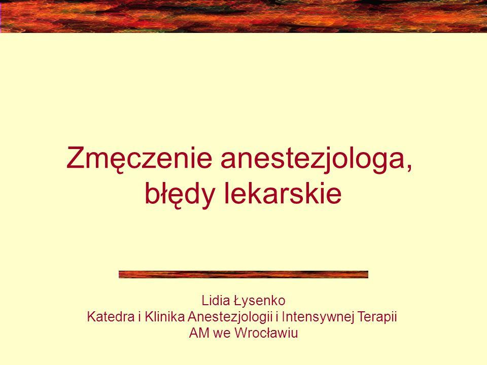 Zmęczenie anestezjologa, błędy lekarskie Lidia Łysenko Katedra i Klinika Anestezjologii i Intensywnej Terapii AM we Wrocławiu