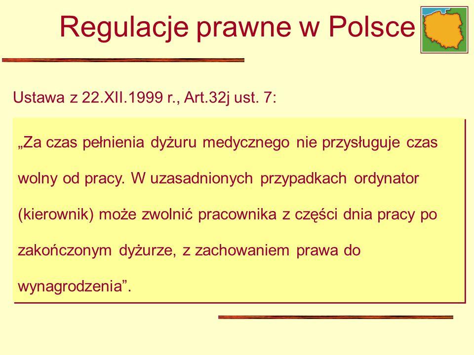 Ustawa z 22.XII.1999 r., Art.32j ust. 7: Regulacje prawne w Polsce Za czas pełnienia dyżuru medycznego nie przysługuje czas wolny od pracy. W uzasadni