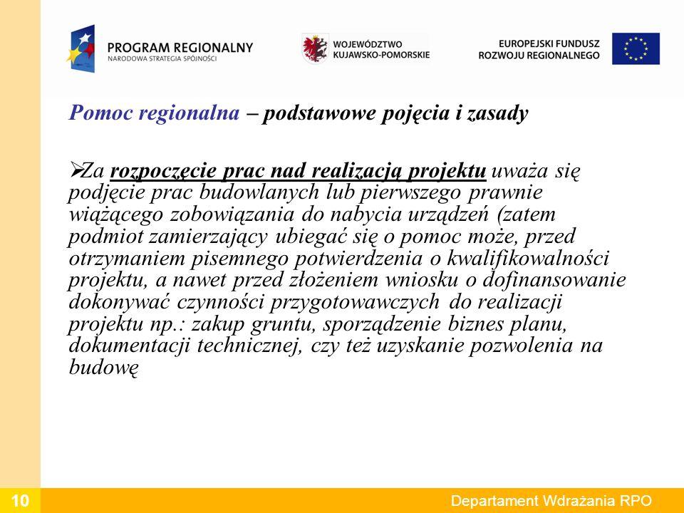 Pomoc regionalna – podstawowe pojęcia i zasady Za rozpoczęcie prac nad realizacją projektu uważa się podjęcie prac budowlanych lub pierwszego prawnie