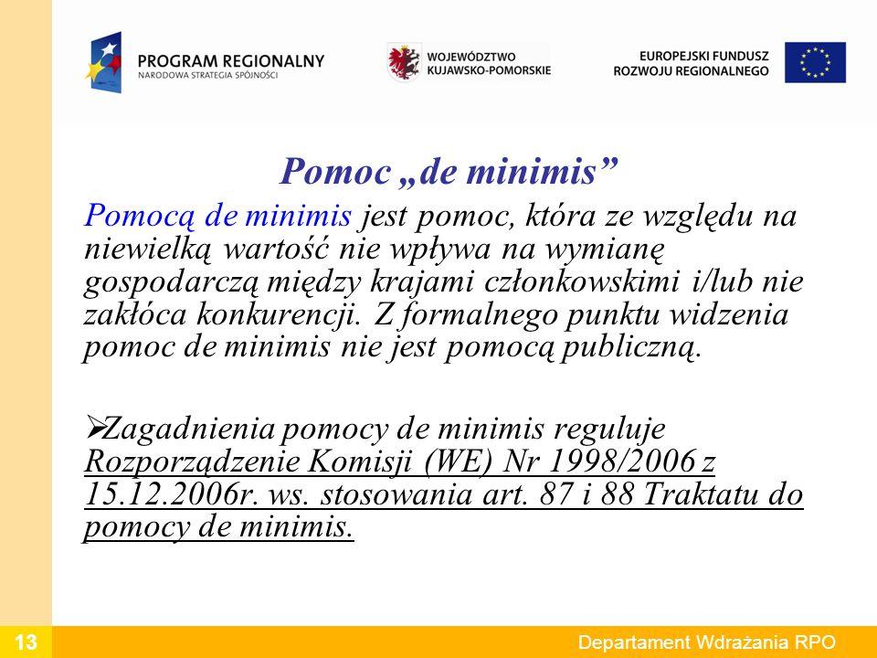 Pomoc de minimis Pomocą de minimis jest pomoc, która ze względu na niewielką wartość nie wpływa na wymianę gospodarczą między krajami członkowskimi i/