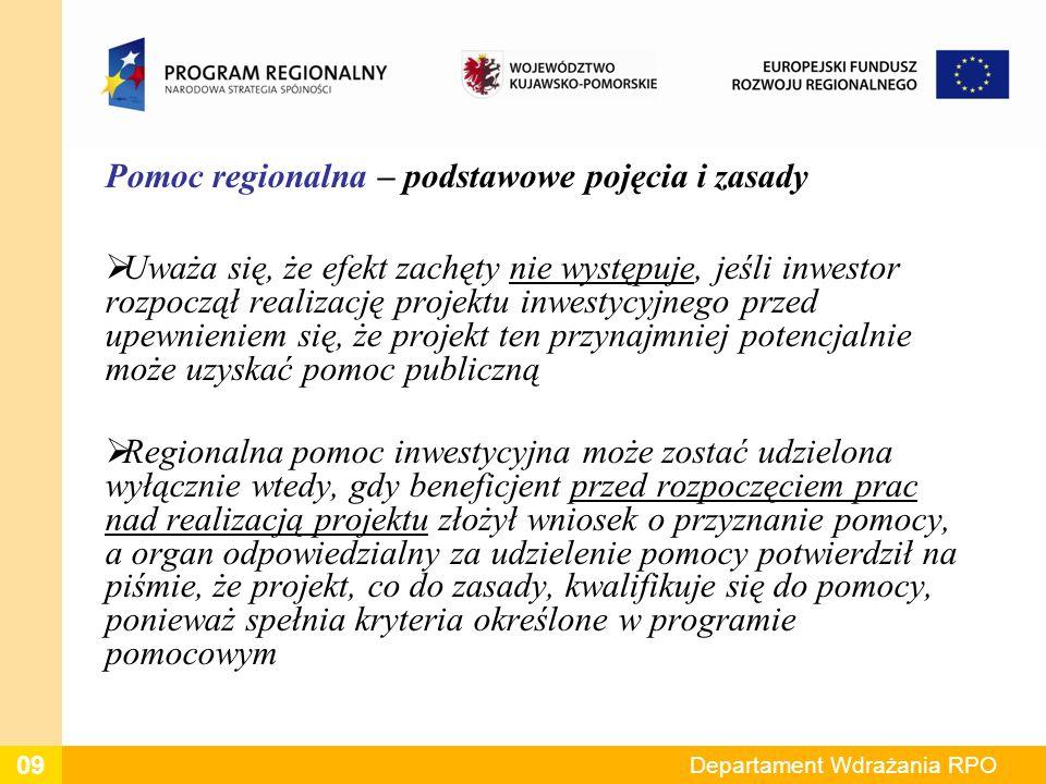 Pomoc regionalna – podstawowe pojęcia i zasady Uważa się, że efekt zachęty nie występuje, jeśli inwestor rozpoczął realizację projektu inwestycyjnego przed upewnieniem się, że projekt ten przynajmniej potencjalnie może uzyskać pomoc publiczną Regionalna pomoc inwestycyjna może zostać udzielona wyłącznie wtedy, gdy beneficjent przed rozpoczęciem prac nad realizacją projektu złożył wniosek o przyznanie pomocy, a organ odpowiedzialny za udzielenie pomocy potwierdził na piśmie, że projekt, co do zasady, kwalifikuje się do pomocy, ponieważ spełnia kryteria określone w programie pomocowym Departament Wdrażania RPO 09