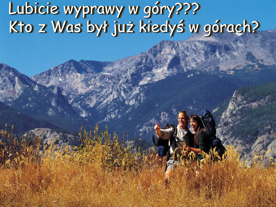 Lubicie wyprawy w góry??? Kto z Was był już kiedyś w górach?
