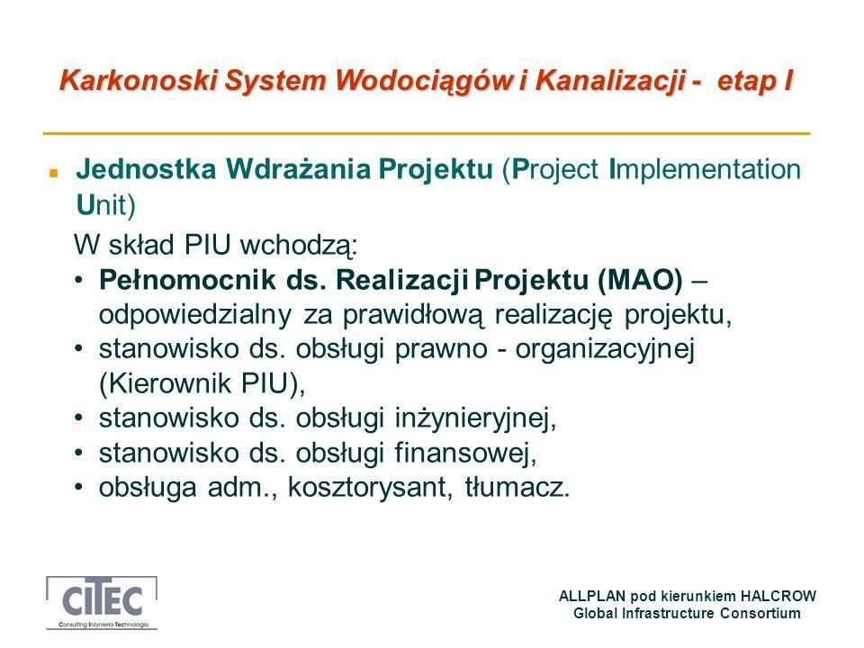 Karkonoski System Wodociągów i Kanalizacji - etap I ALLPLAN pod kierunkiem HALCROW Global Infrastructure Consortium n Jednostka Wdrażania Projektu (Pr