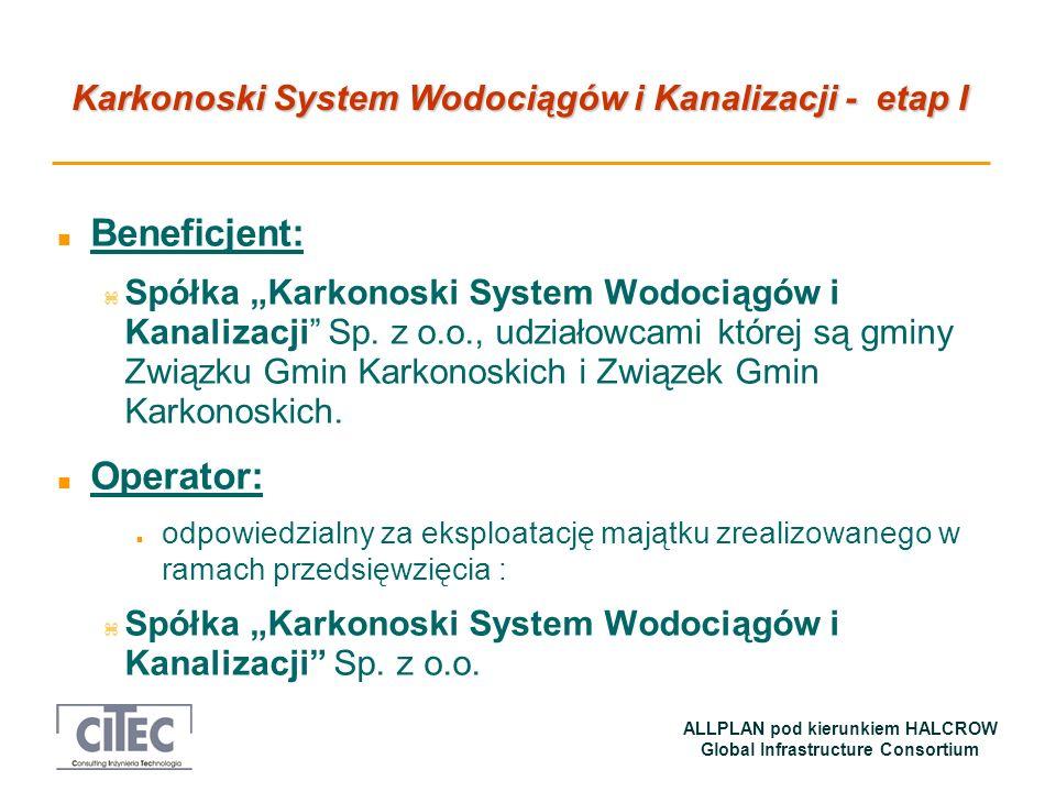 Karkonoski System Wodociągów i Kanalizacji - etap I ALLPLAN pod kierunkiem HALCROW Global Infrastructure Consortium Podstawowe założenia do analiz finansowych n Prognozy kosztów oszacowano w oparciu o analizę obecnych kosztów gospodarki wodno-ściekowej w gminach ZGK, z uwzględnieniem prognozowanego popytu na usługi, n Przychody od momentu zakończenia przedsięwzięcia do końca 15 roku analizy zostały obliczone przy założeniu 4 % obciążenia dochodów do dyspozycji gospodarstw domowych opłatami za wodę i ścieki.