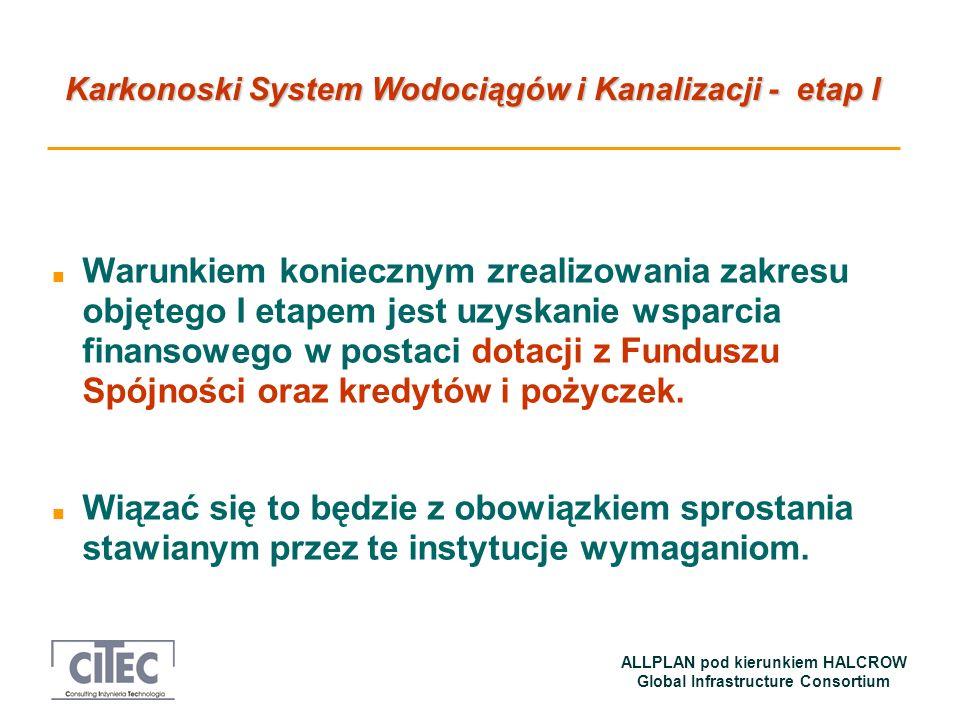 Karkonoski System Wodociągów i Kanalizacji - etap I ALLPLAN pod kierunkiem HALCROW Global Infrastructure Consortium n Warunkiem koniecznym zrealizowan