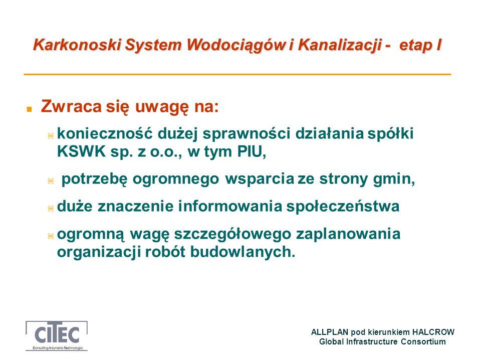 Karkonoski System Wodociągów i Kanalizacji - etap I ALLPLAN pod kierunkiem HALCROW Global Infrastructure Consortium n Zwraca się uwagę na: z konieczno