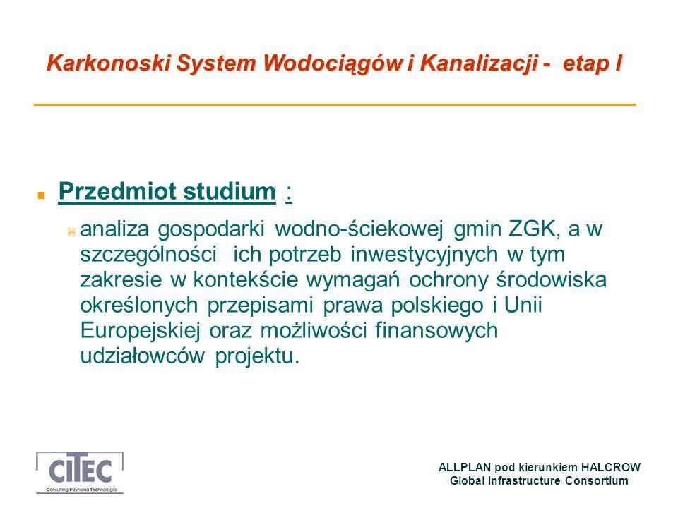 Karkonoski System Wodociągów i Kanalizacji - etap I ALLPLAN pod kierunkiem HALCROW Global Infrastructure Consortium n Przedmiot studium : z analiza go