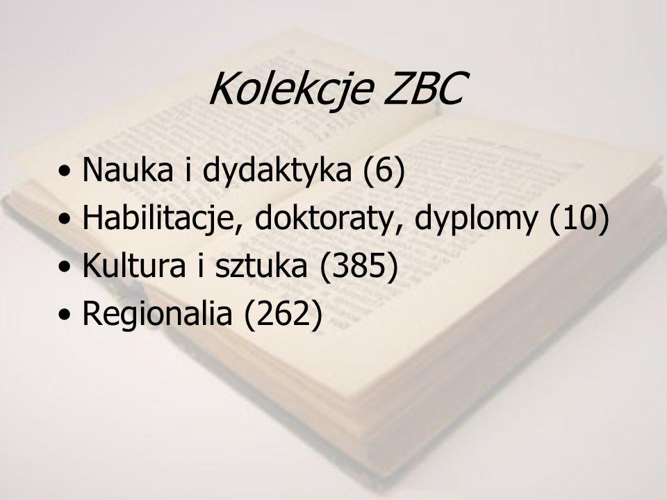 Kolekcje ZBC Nauka i dydaktyka (6) Habilitacje, doktoraty, dyplomy (10) Kultura i sztuka (385) Regionalia (262)