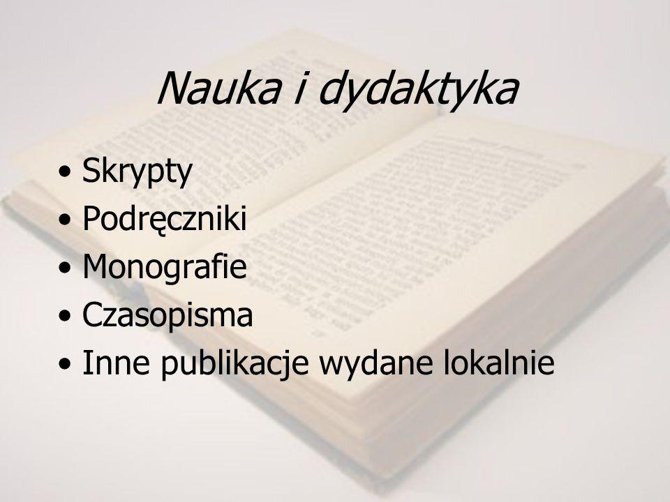 Nauka i dydaktyka Skrypty Podręczniki Monografie Czasopisma Inne publikacje wydane lokalnie