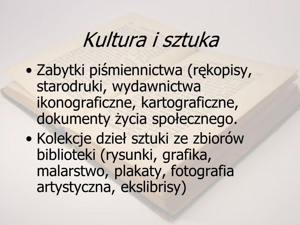 Kultura i sztuka Zabytki piśmiennictwa (rękopisy, starodruki, wydawnictwa ikonograficzne, kartograficzne, dokumenty życia społecznego.