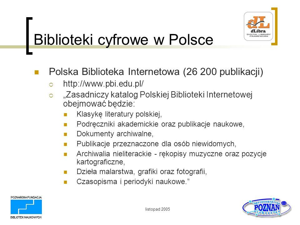 listopad 2005 Biblioteki cyfrowe w Polsce Wielkopolska Biblioteka Cyfrowa (6 300 publikacji) http://www.wbc.poznan.pl/ (dLibra) Wielkopolska Biblioteka Cyfrowa pozwoli Państwu dotrzeć do najstarszych zabytków piśmiennictwa polskiego, skorzystać z biblioteki skryptów i podręczników, obejrzeć wystawy unikalnych zbiorów z kolekcji wielkopolskich bibliotek.