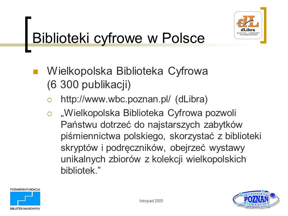 listopad 2005 Biblioteki cyfrowe w Polsce Kujawsko-Pomorska Biblioteka Cyfrowa (1 000 publikacji) http://kpbc.umk.pl/ (dLibra) Zapraszamy do korzystania z zasobów biblioteki cyfrowej, w której znajdą Państwo m.in.
