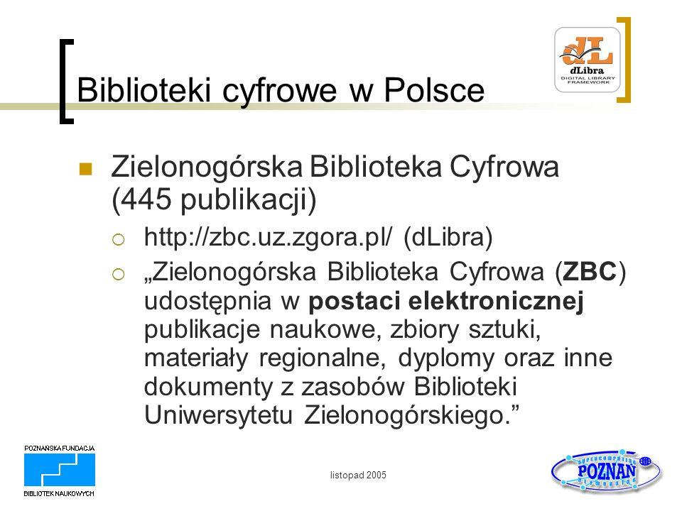 listopad 2005 Biblioteki cyfrowe w Polsce Różnorodność rozwiązań technicznych Często rozwiązania autorskie lub statyczne strony HTML Bardzo zróżnicowana funkcjonalność Zazwyczaj brak wyszukiwania w treści i małe możliwości wyszukiwania w opisach Zróżnicowane formaty udostępniania Zróżnicowana zawartość
