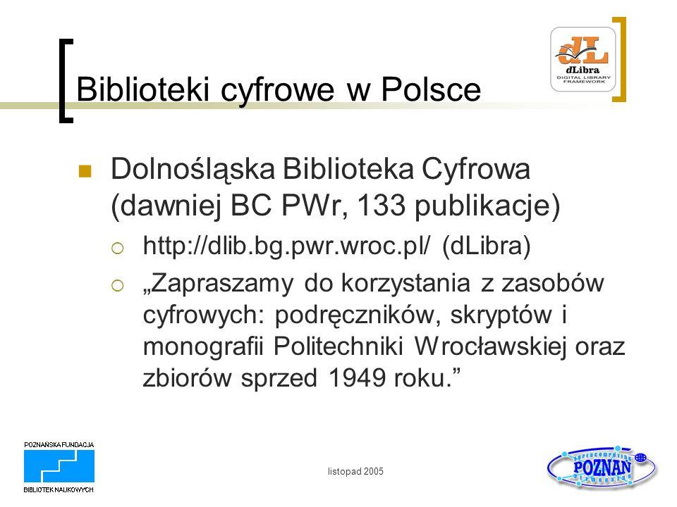 listopad 2005 Biblioteki cyfrowe w Polsce Biblioteka Cyfrowa Politechniki Łódzkiej (51 publikacji) http://ebipol.p.lodz.pl/ (dLibra) Biblioteka Cyfrowa Politechniki Łódzkiej - eBiPol, umożliwia dostęp do elektronicznych wersji wydawnictw będących w posiadaniu BGPŁ: czasopism, mikrofisz, książek oraz skryptów, podręczników akademickich, zeszytów naukowych, monografii wydanych między innymi w Wydawnictwie Politechniki Łódzkiej.