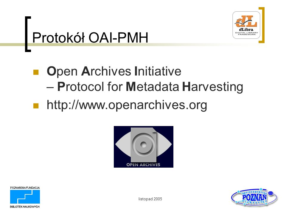 listopad 2005 Protokół OAI-PMH Open Archives Initiative – Protocol for Metadata Harvesting http://www.openarchives.org