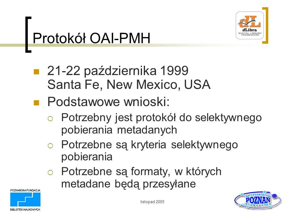 listopad 2005 Protokół OAI-PMH 21-22 października 1999 Santa Fe, New Mexico, USA Podstawowe wnioski: Potrzebny jest protokół do selektywnego pobierani