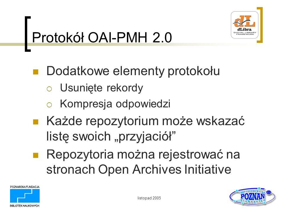 listopad 2005 Protokół OAI-PMH 2.0 Dodatkowe elementy protokołu Usunięte rekordy Kompresja odpowiedzi Każde repozytorium może wskazać listę swoich prz