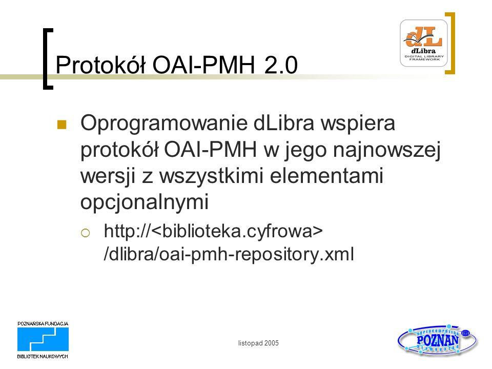 listopad 2005 Protokół OAI-PMH 2.0 Oprogramowanie dLibra wspiera protokół OAI-PMH w jego najnowszej wersji z wszystkimi elementami opcjonalnymi http:/