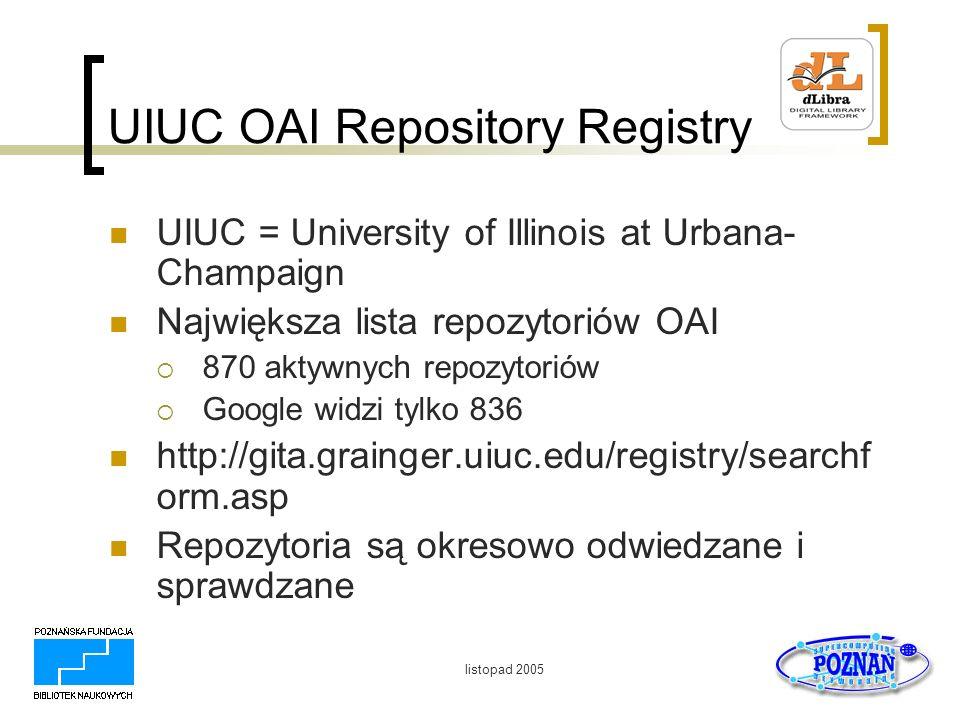 listopad 2005 UIUC OAI Repository Registry UIUC = University of Illinois at Urbana- Champaign Największa lista repozytoriów OAI 870 aktywnych repozyto