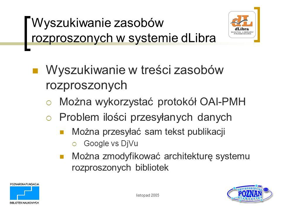 listopad 2005 Wyszukiwanie zasobów rozproszonych w systemie dLibra Wyszukiwanie w treści zasobów rozproszonych Można wykorzystać protokół OAI-PMH Prob
