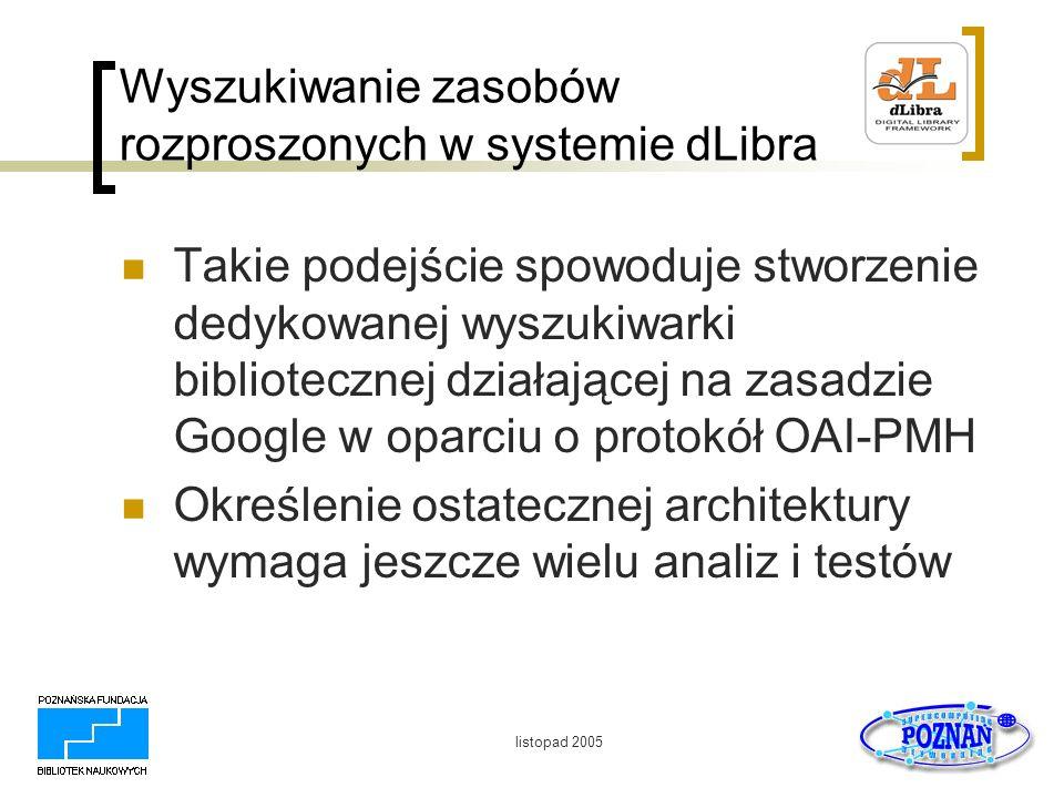 listopad 2005 Wyszukiwanie zasobów rozproszonych w systemie dLibra Takie podejście spowoduje stworzenie dedykowanej wyszukiwarki bibliotecznej działaj