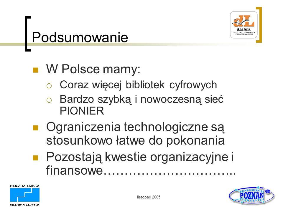 listopad 2005 Podsumowanie W Polsce mamy: Coraz więcej bibliotek cyfrowych Bardzo szybką i nowoczesną sieć PIONIER Ograniczenia technologiczne są stos