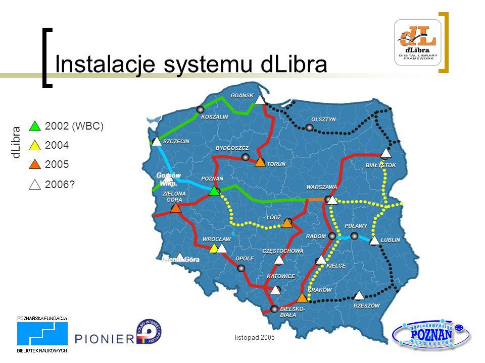 listopad 2005 Instalacje systemu dLibra Jelenia Góra 2002 (WBC) 2004 2005 dLibra 2006? Gorzów Wlkp.