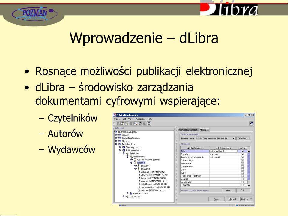 Wprowadzenie – dLibra Rosnące możliwości publikacji elektronicznej dLibra – środowisko zarządzania dokumentami cyfrowymi wspierające: –Czytelników –Autorów –Wydawców
