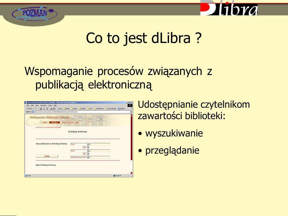 Co to jest dLibra ? Wspomaganie procesów związanych z publikacją elektroniczną Udostępnianie czytelnikom zawartości biblioteki: wyszukiwanie przegląda