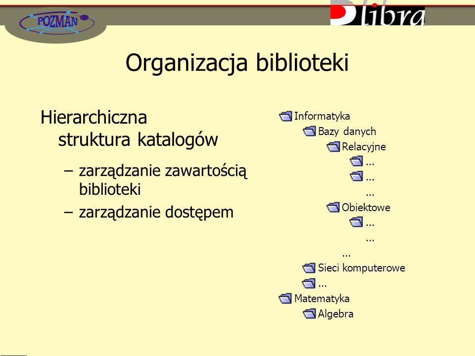Organizacja biblioteki Hierarchiczna struktura katalogów –zarządzanie zawartością biblioteki –zarządzanie dostępem Informatyka Bazy danych Relacyjne...