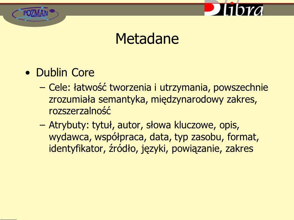 Metadane Dublin Core –Cele: łatwość tworzenia i utrzymania, powszechnie zrozumiała semantyka, międzynarodowy zakres, rozszerzalność –Atrybuty: tytuł, autor, słowa kluczowe, opis, wydawca, współpraca, data, typ zasobu, format, identyfikator, źródło, języki, powiązanie, zakres
