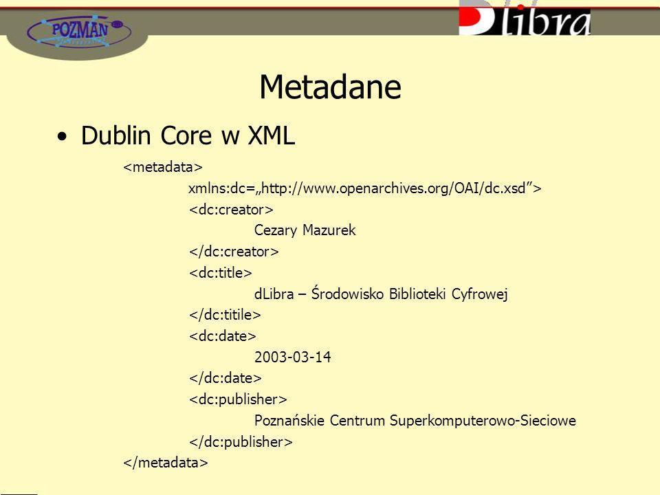 Metadane Dublin Core w XML xmlns:dc=http://www.openarchives.org/OAI/dc.xsd> Cezary Mazurek dLibra – Środowisko Biblioteki Cyfrowej 2003-03-14 Poznańskie Centrum Superkomputerowo-Sieciowe