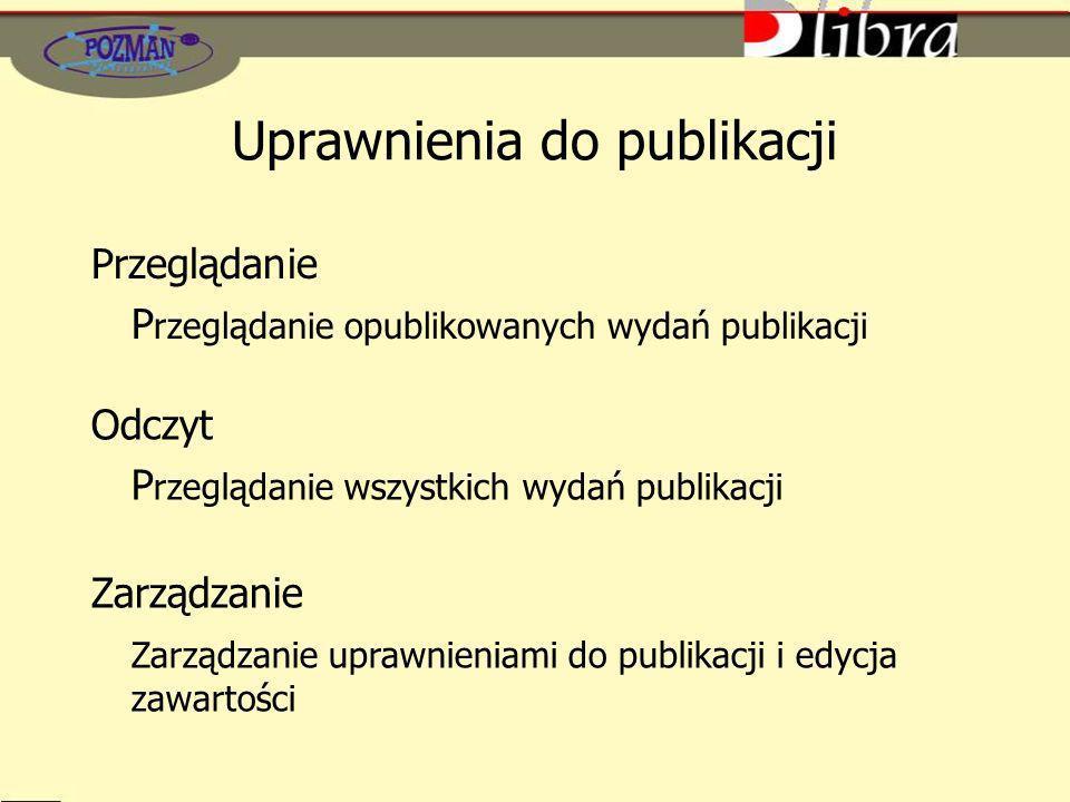 Uprawnienia do publikacji Przeglądanie P rzeglądanie opublikowanych wydań publikacji Odczyt P rzeglądanie wszystkich wydań publikacji Zarządzanie Zarządzanie uprawnieniami do publikacji i edycja zawartości