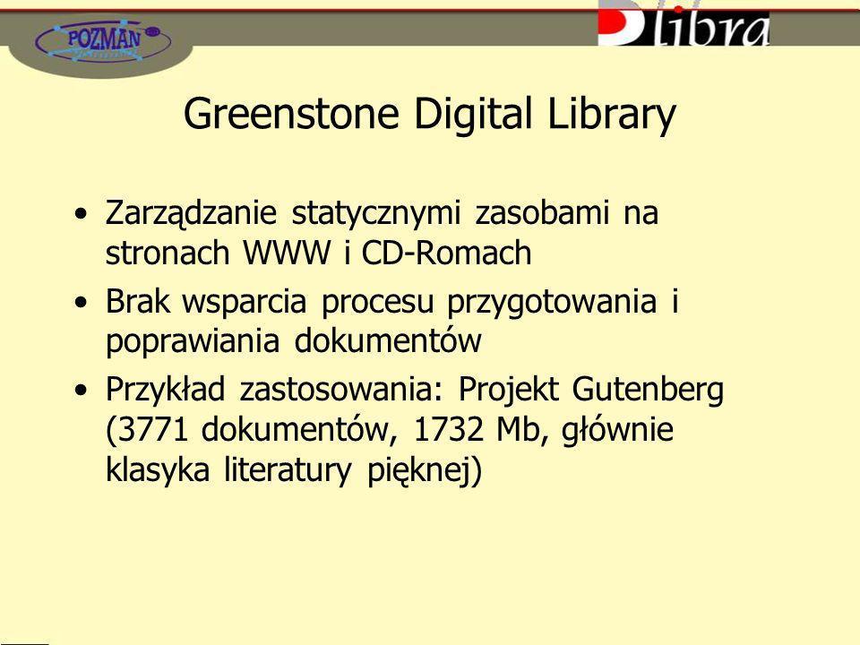 Greenstone Digital Library Zarządzanie statycznymi zasobami na stronach WWW i CD-Romach Brak wsparcia procesu przygotowania i poprawiania dokumentów Przykład zastosowania: Projekt Gutenberg (3771 dokumentów, 1732 Mb, głównie klasyka literatury pięknej)