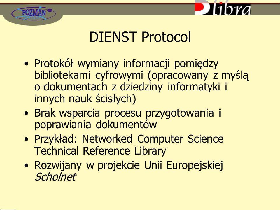 DIENST Protocol Protokół wymiany informacji pomiędzy bibliotekami cyfrowymi (opracowany z myślą o dokumentach z dziedziny informatyki i innych nauk śc
