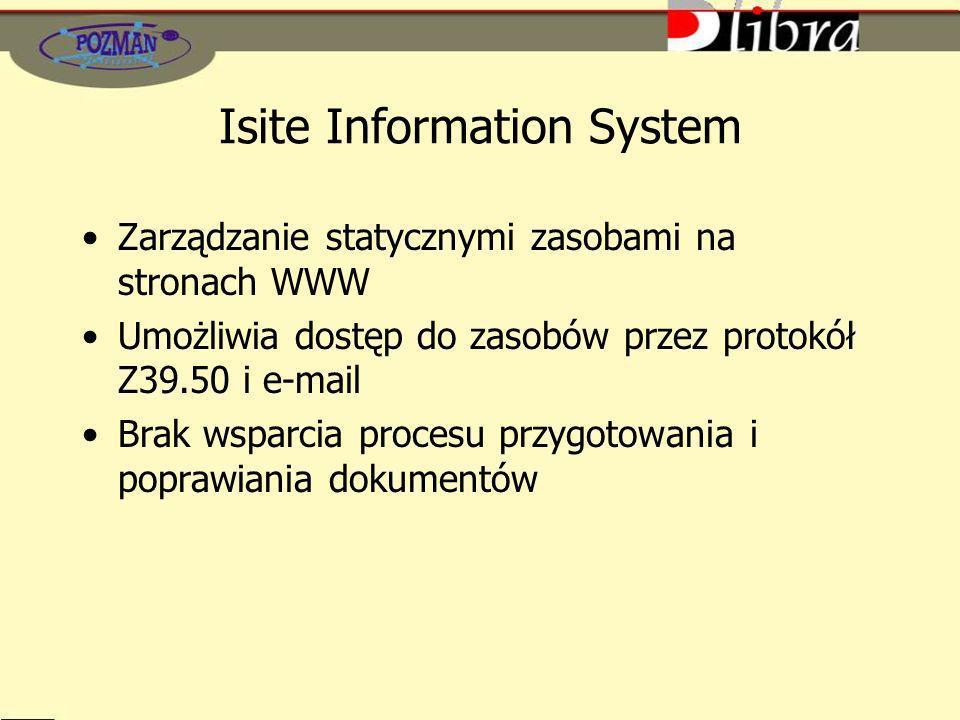 Isite Information System Zarządzanie statycznymi zasobami na stronach WWW Umożliwia dostęp do zasobów przez protokół Z39.50 i e-mail Brak wsparcia procesu przygotowania i poprawiania dokumentów