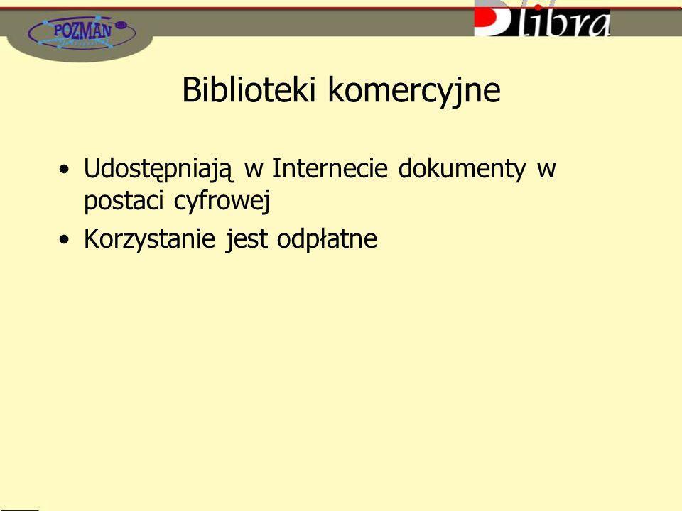 Biblioteki komercyjne Udostępniają w Internecie dokumenty w postaci cyfrowej Korzystanie jest odpłatne