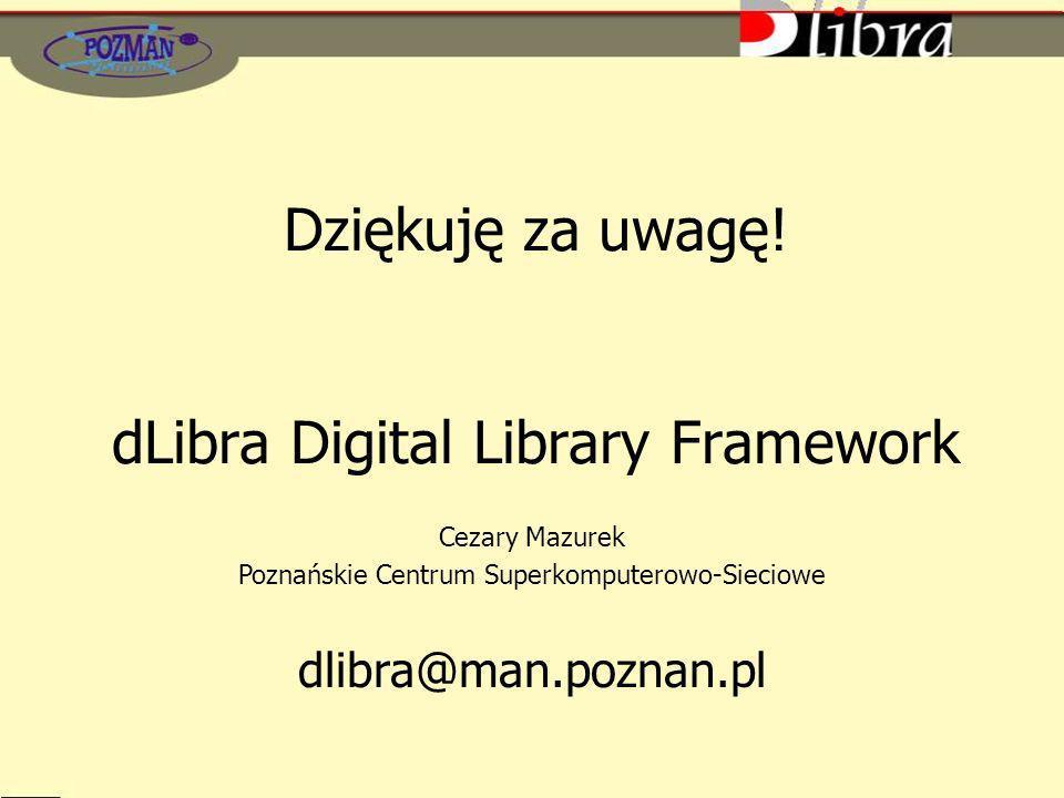 Dziękuję za uwagę! dLibra Digital Library Framework Cezary Mazurek Poznańskie Centrum Superkomputerowo-Sieciowe dlibra@man.poznan.pl